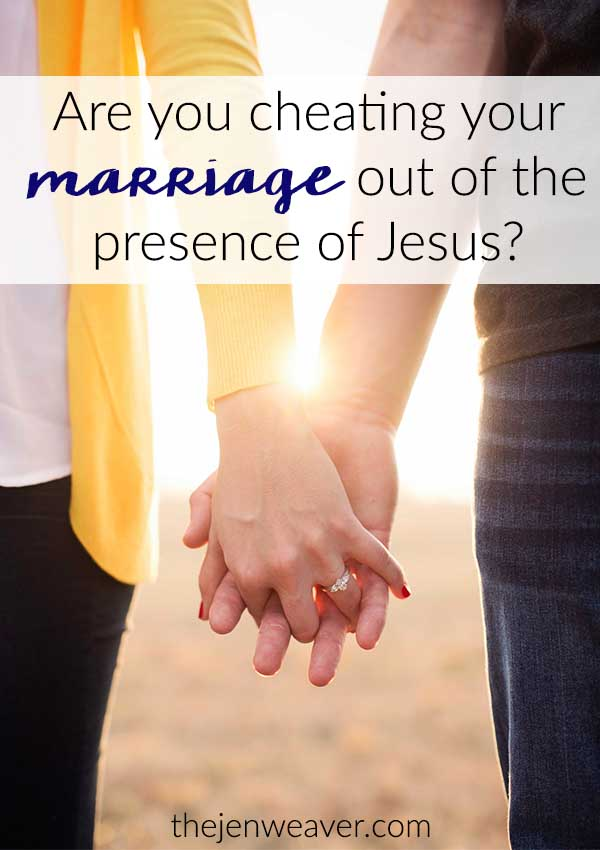 Are you cheating your marriage out of the presence of Jesus
